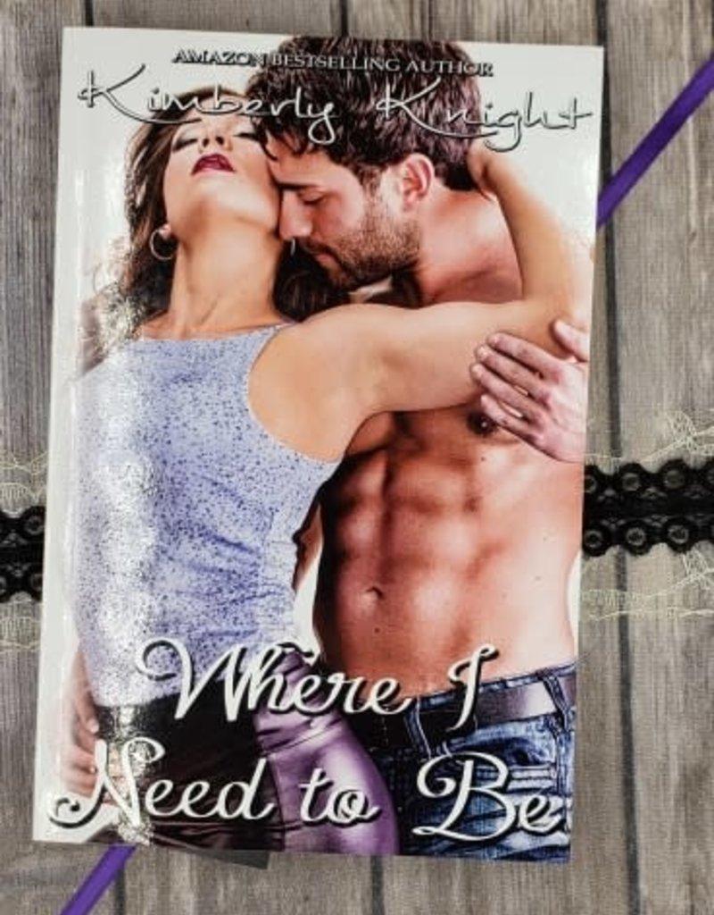 Where I Need To Be, #1 by Kimberly Knight