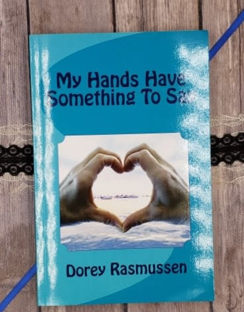 My Hands Have Something To Say by Dorey Rasmussen