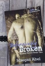 Unforgivably Broken, #2 by Maegan Abel