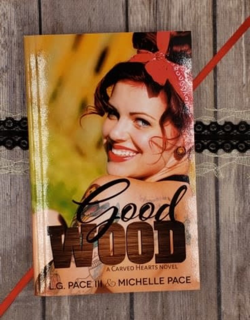 Good Wood, #1 by LG Pace & Michelle Pace