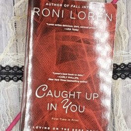 Caught Up In You, #5 by Roni Loren