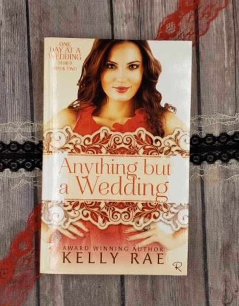 Anything But A Wedding, #2 by Kelly Rae
