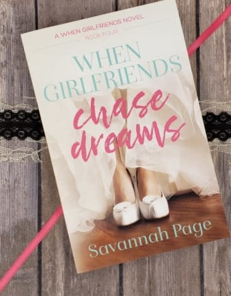 When Girlfriends Chase Dreams, #4 by Savannah Page