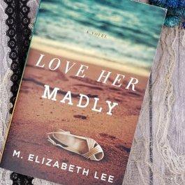Love Her Madly by M Elizabeth Lee