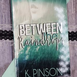 Between the Raindrops by K Pinson