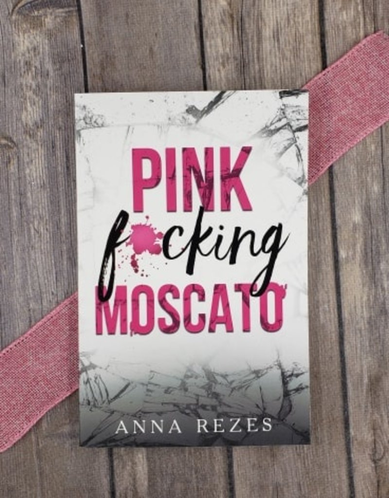 Pink Fucking Moscato by Anna Rezes