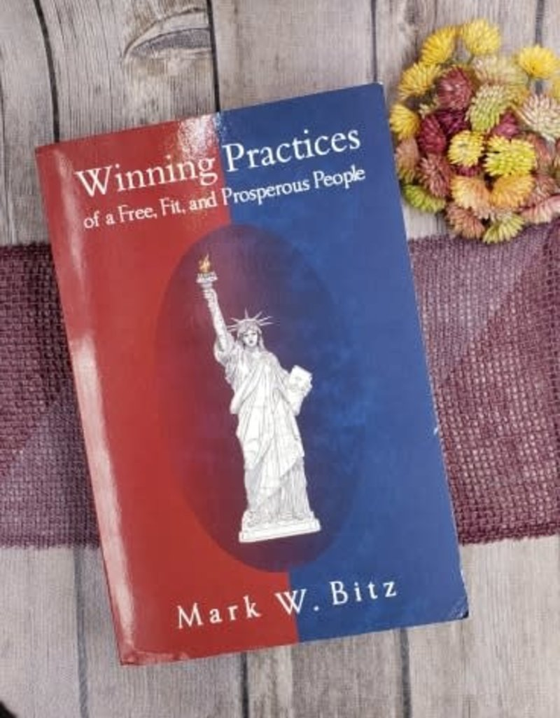 Winning Practices of a Free Fit, and Prosperous People by Mark W. Bitz - Unsigned