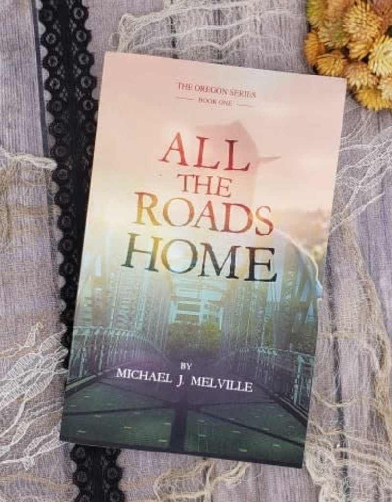 All the Roads Home, #1 by Michael J Melville