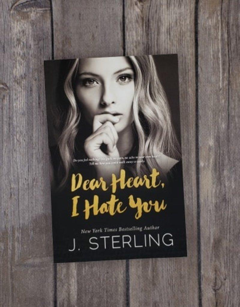 Dear Heart, I Hate You by J Sterling