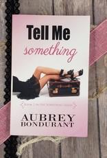 Tell Me Something, #1 by Aubrey Bondurant