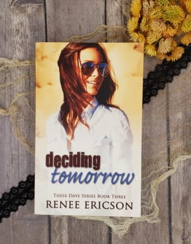 Deciding Tomorrow, #3 by Renee Ericson