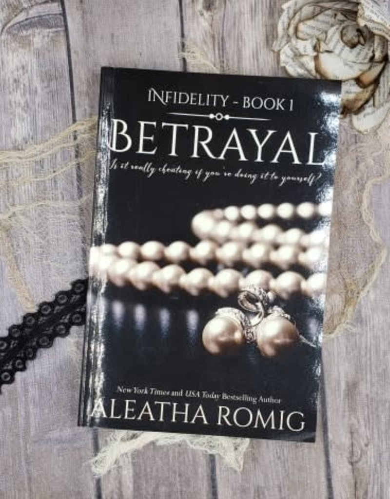 Betrayal, #1 by Aleatha Romig