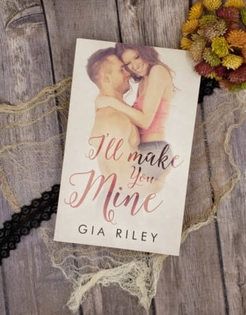 I'll Make You Mine by Gia Riley