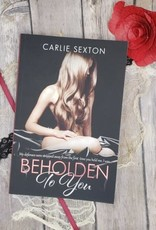 Beholden to You, #1 by Carlie Sexton