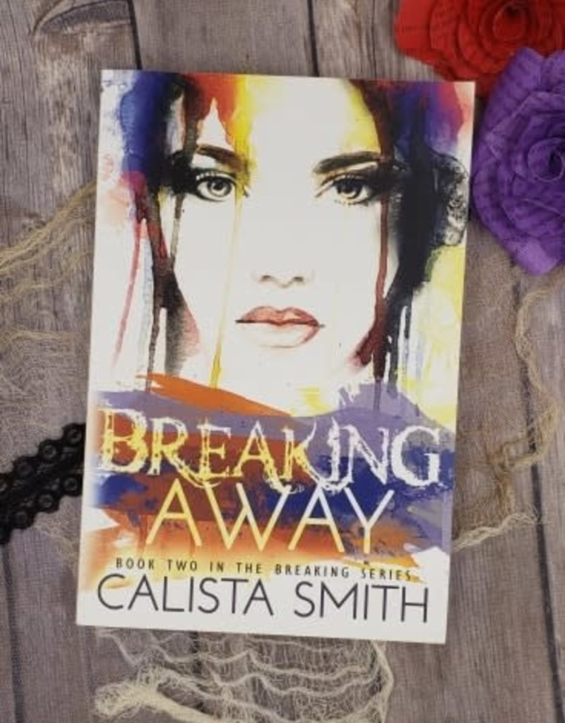 Breaking Away, #2 by Calista Smith