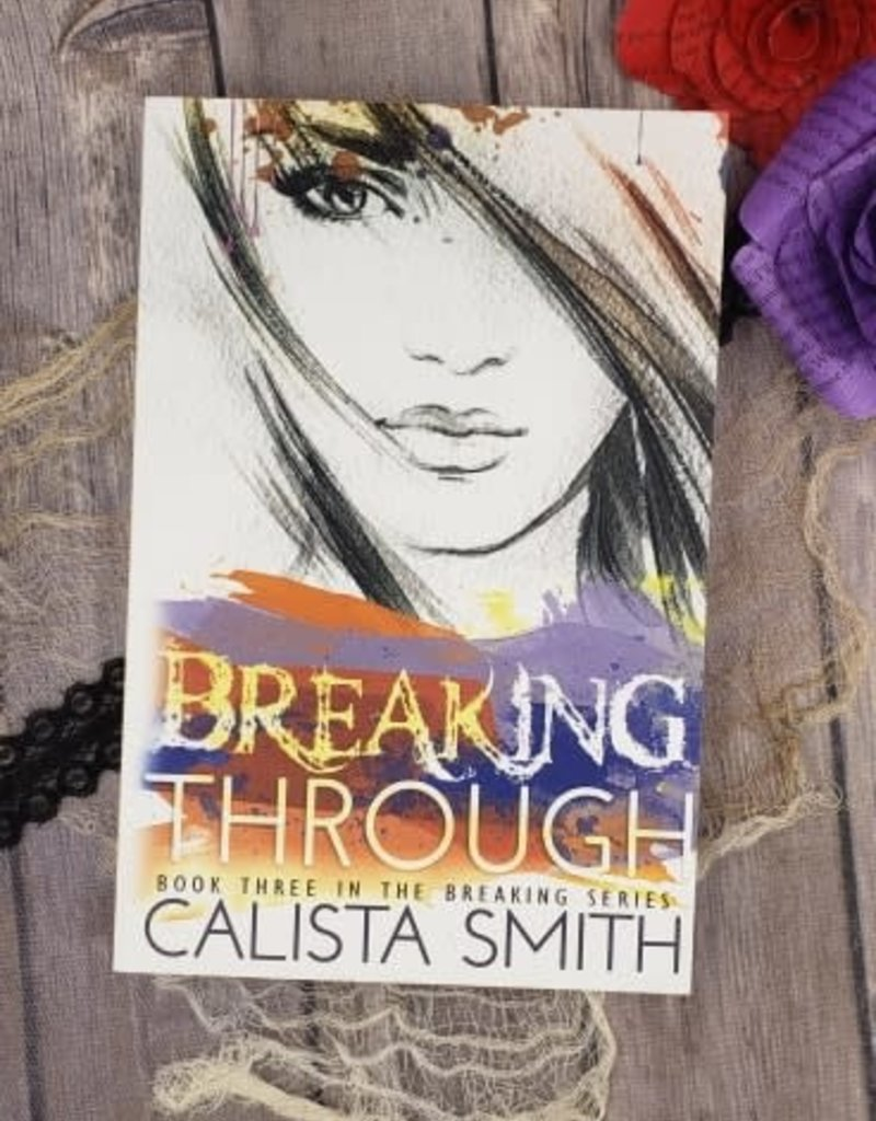 Breaking Through, #3 by Calista Smith
