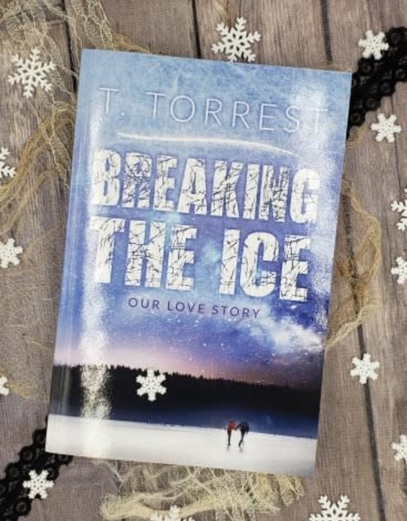 Breaking the Ice by T Torrest