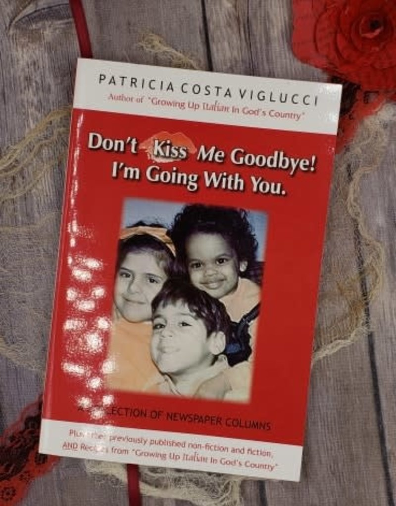 Don't Kiss Me Goodbye! I'm Going With You by Patricia Costa Viglucci