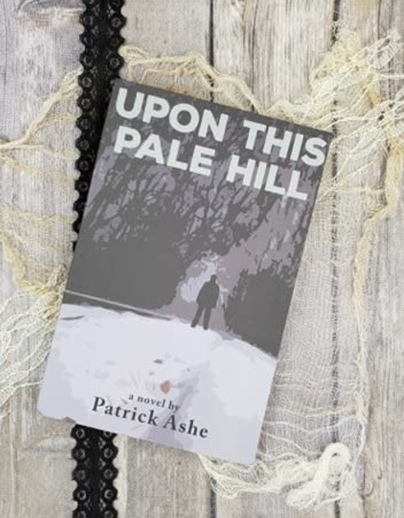 Upon This Pale Hill by Patrick Ashe