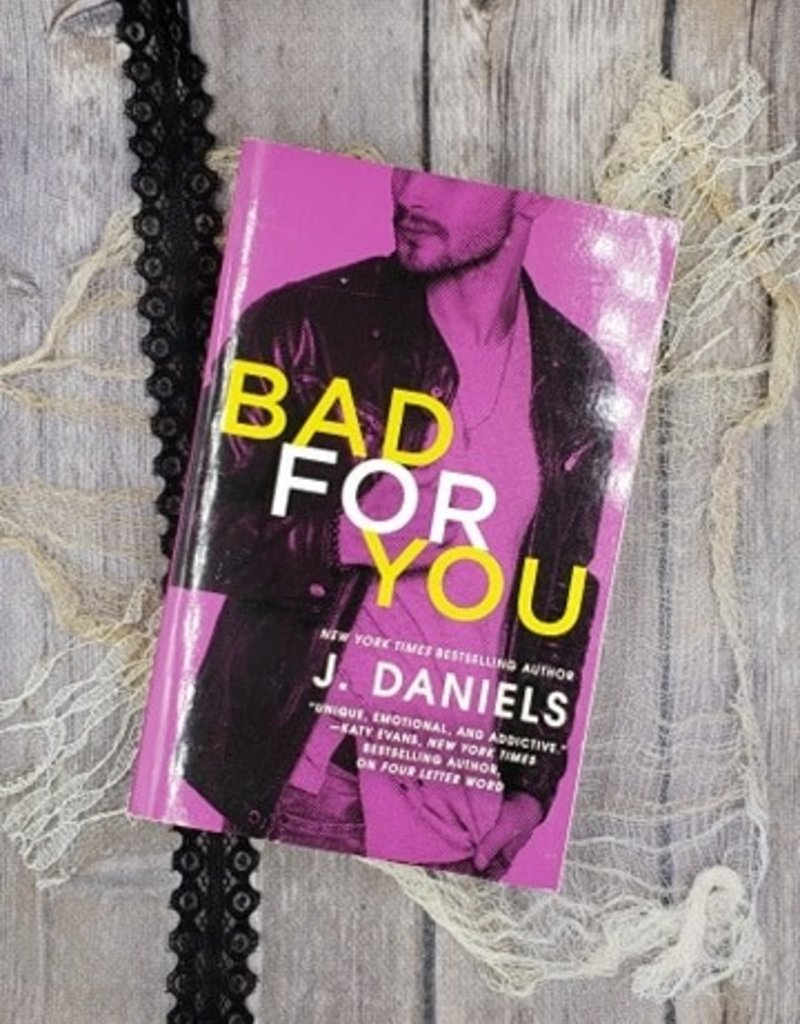 Bad for you, #3 by J Daniels (Bookplate)