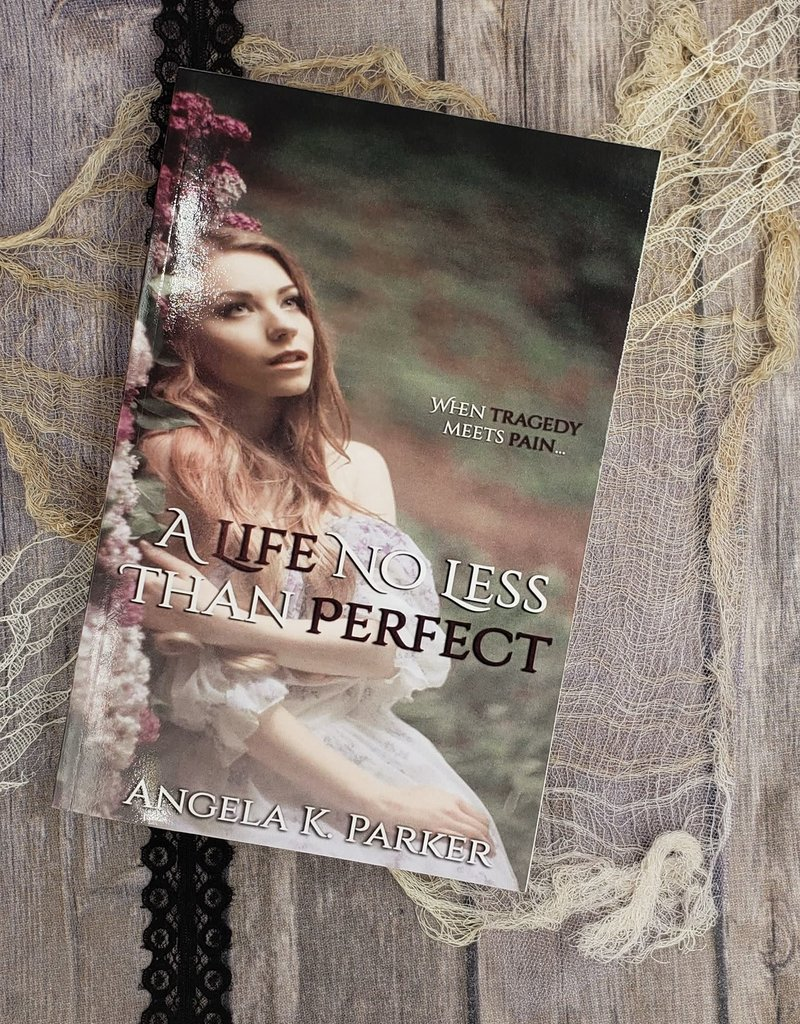 A Life No Less Than Perfect, #1 by Angela K Parker