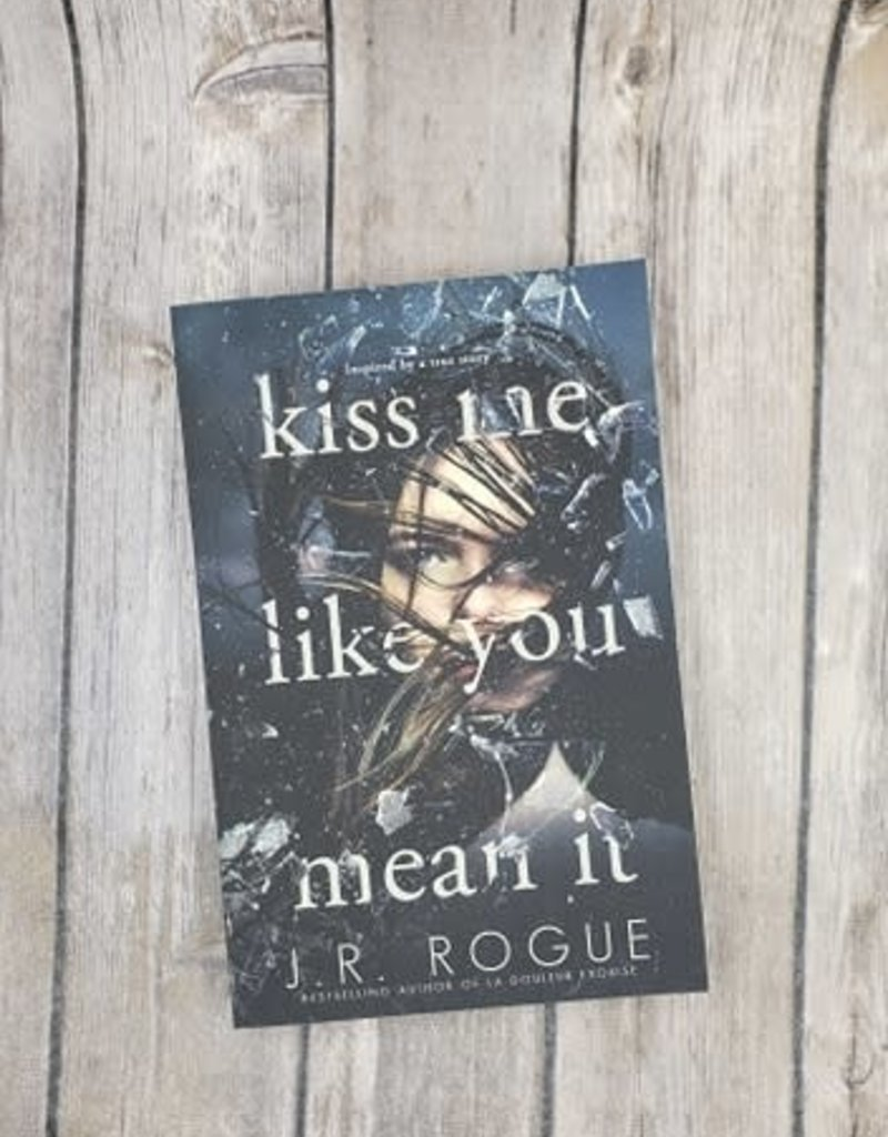 Kiss Me Like You Mean It by JR Rogue
