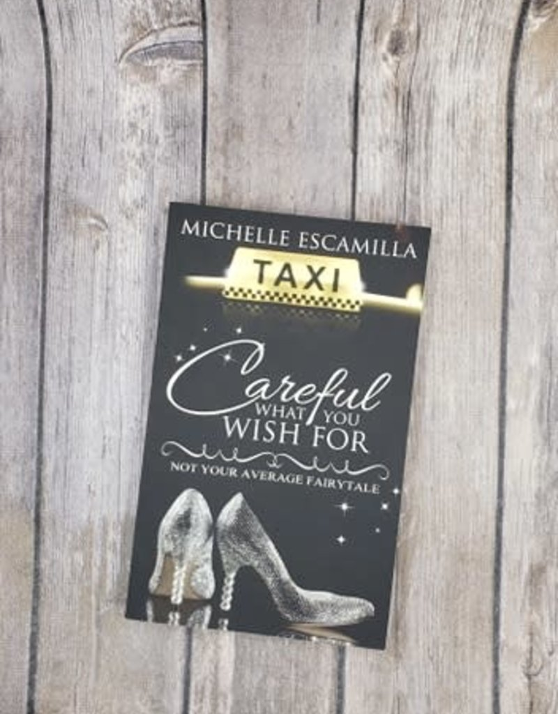Careful What You Wish For by Michelle Escamilla