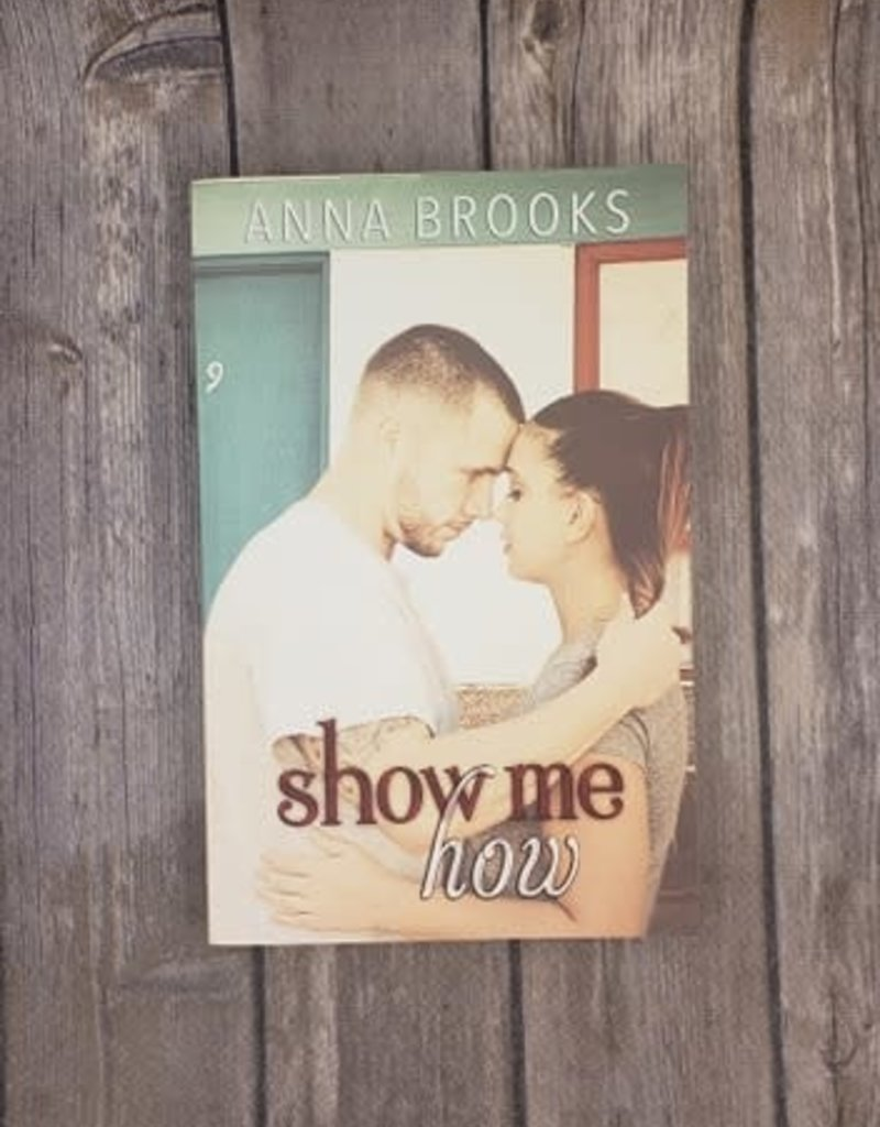 Show Me How, #2 by Anna Brooks