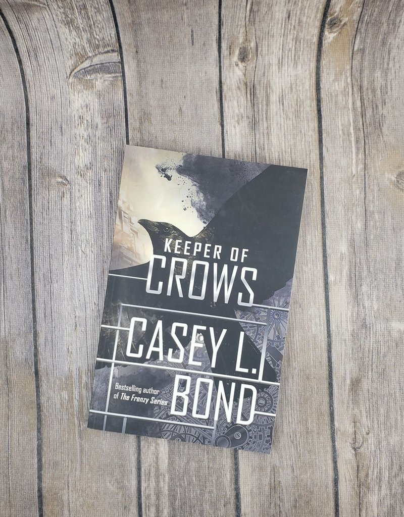 Keeper of Crows, #1 by Casey Bond