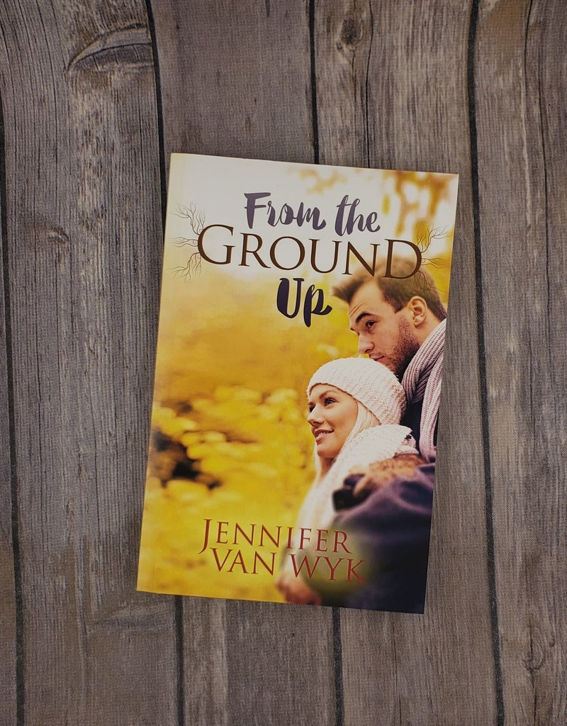 From the Ground Up by Jennifer Van Wyk