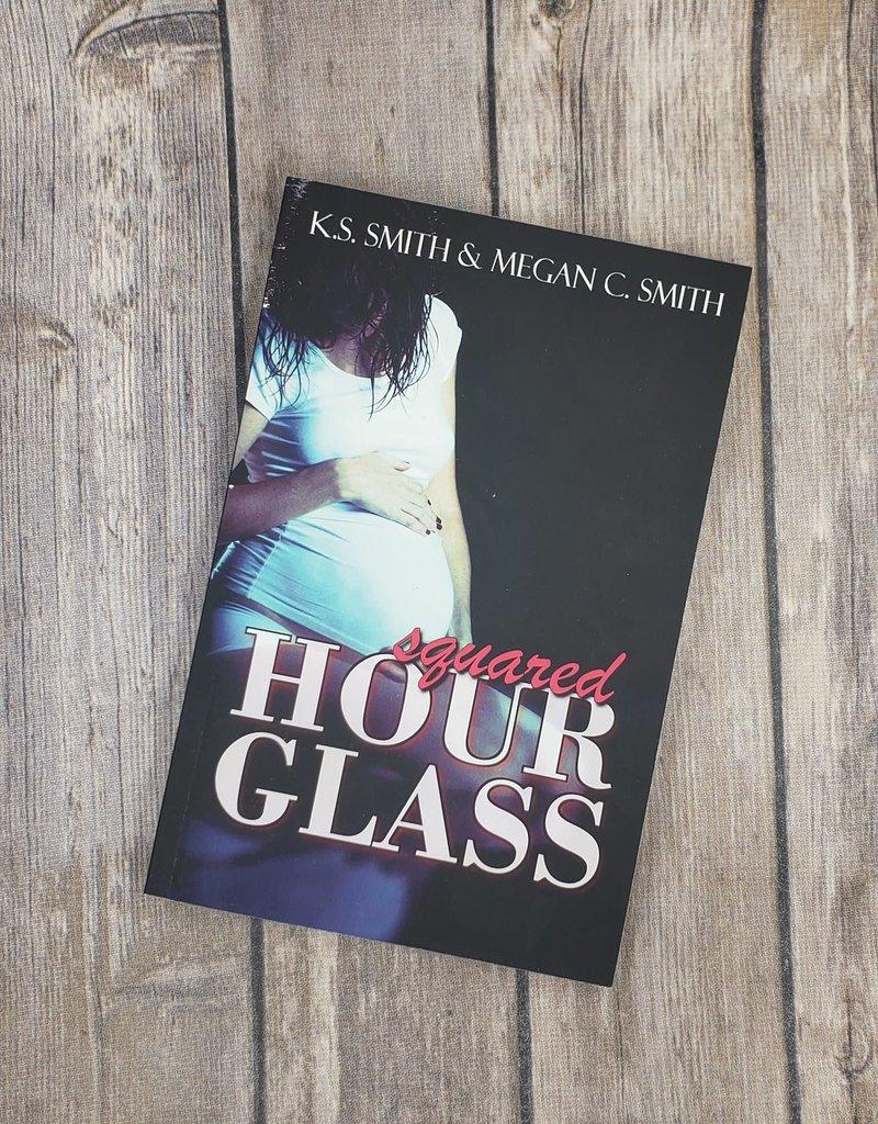 Hour Glass Squared, #2 by KS Smith & Megan C Smith