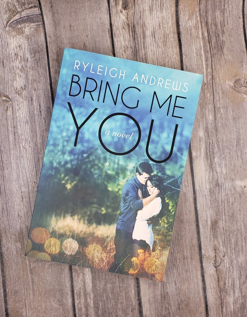 Bring Me You, #1 by Ryleigh Andrews