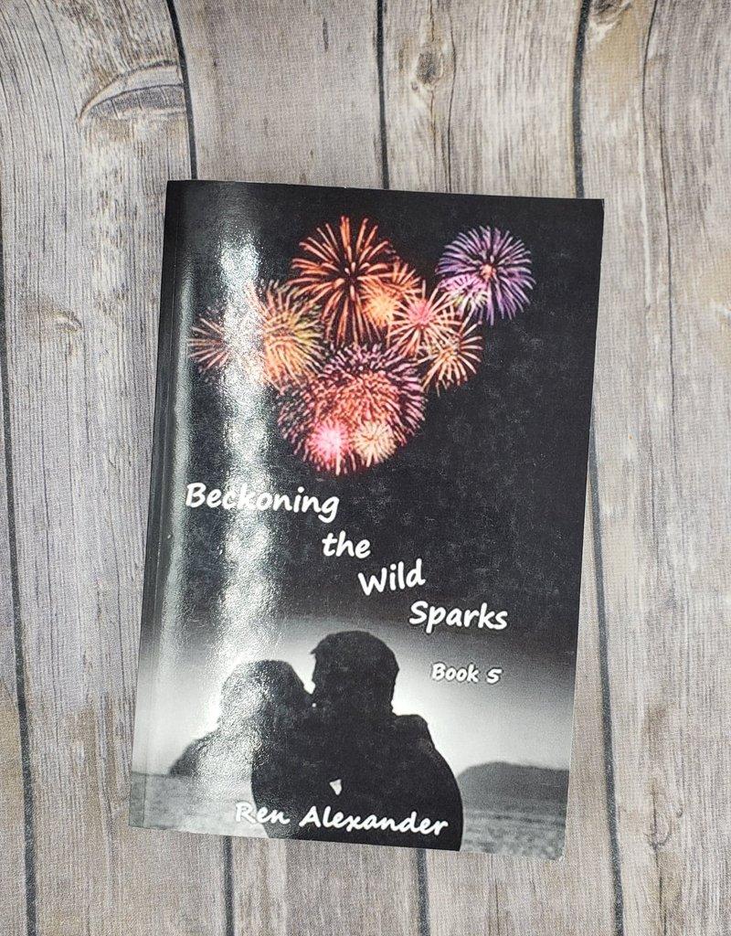 Beckoning the Wild Sparks, #5 by Ren Alexander