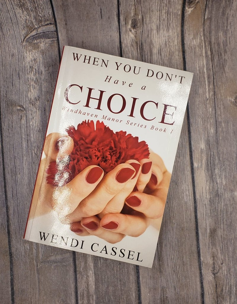 When You Don't Have A Choice, #1 by Wendi Cassel