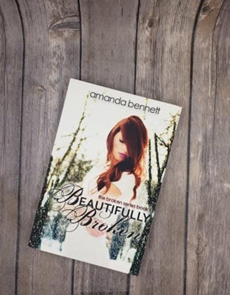 Beautifully Broken, #1 by Amanda Bennett
