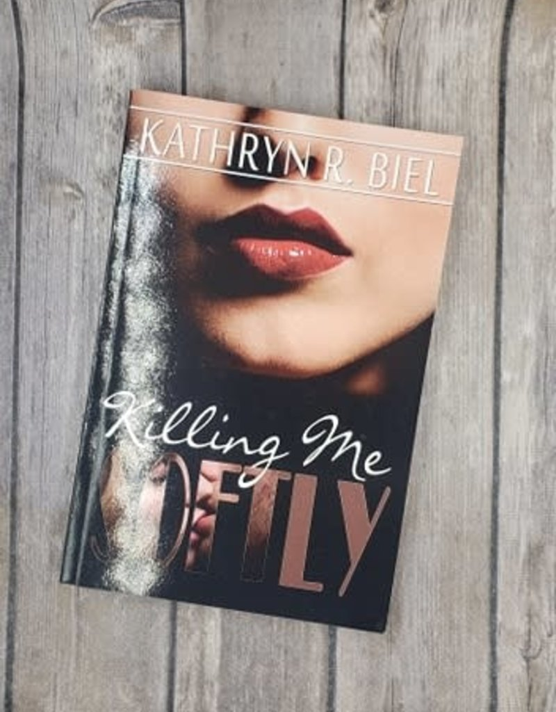 Killing Me Softly by Kathryn Biel