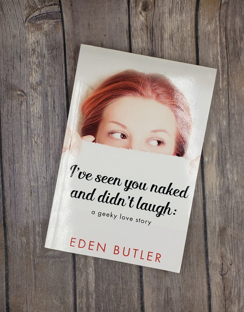 I've Seen You Naked and Didn't Laugh by Eden Butler