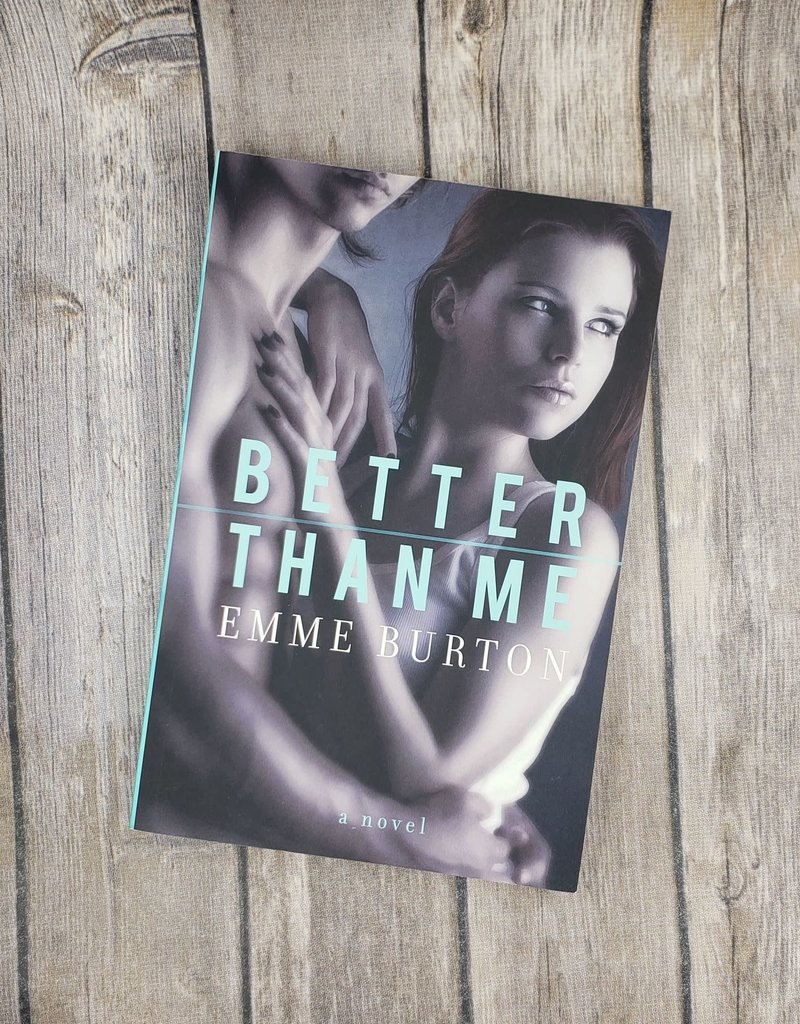 Better Than Me, #1 by Emme Burton