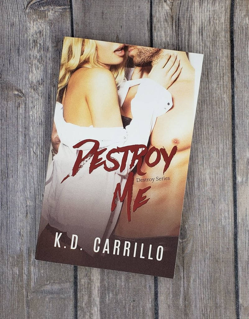 Destroy Me, #2 by KD Carrillo