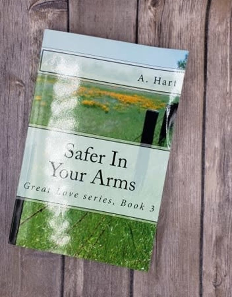 Safer In Your Arms, #3 by A Hart