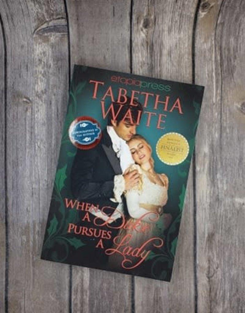 When A Duke Pursues A Lady, #3 by Tabetha Waite
