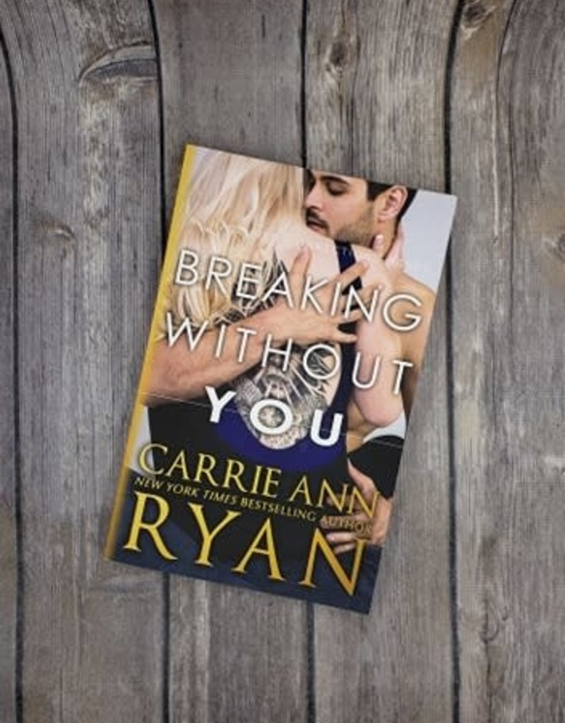 Breaking Without You, #1 by Carrie Ann Ryan
