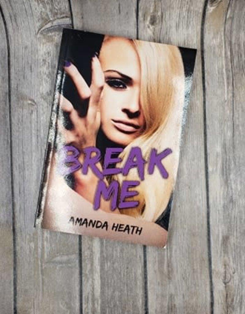 Break Me, #2 by Amanda Heath
