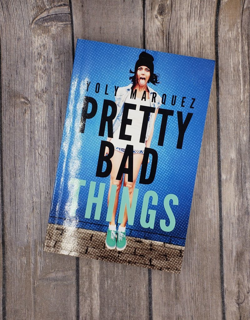 Pretty Bad Things by Yoly Marquez