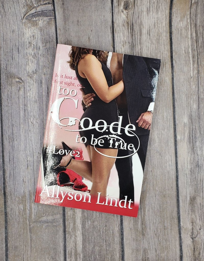Too Goode to be True, #2 by Allyson Lindt
