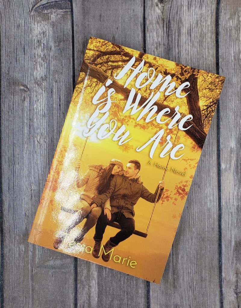 Home Is Where You Are, #1 by Tessa Marie