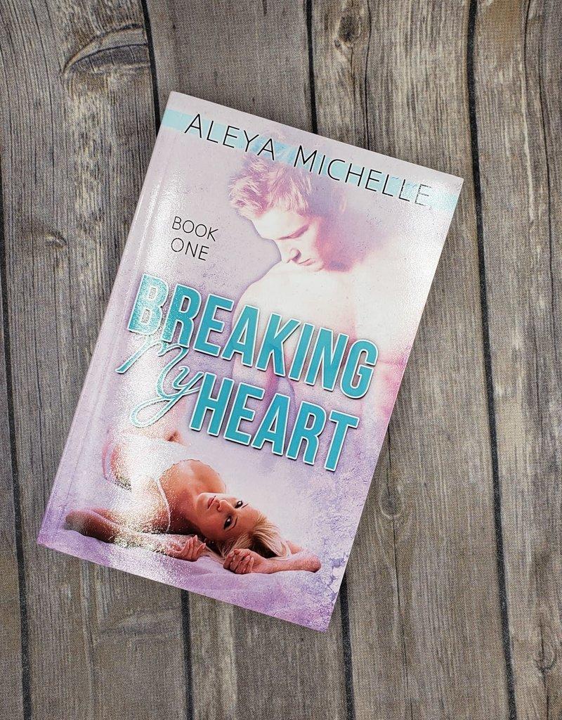 Breaking My Heart, #1 by Aleya Michelle