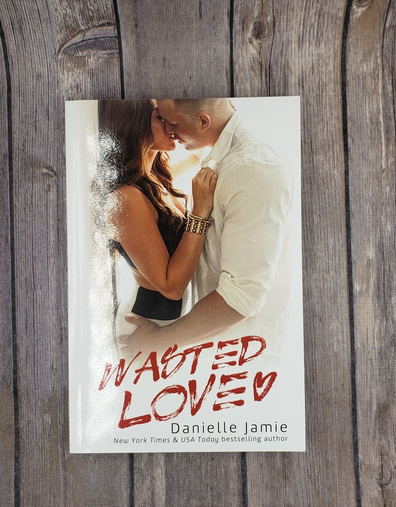 Wasted Love, #1 by Danielle Jamie