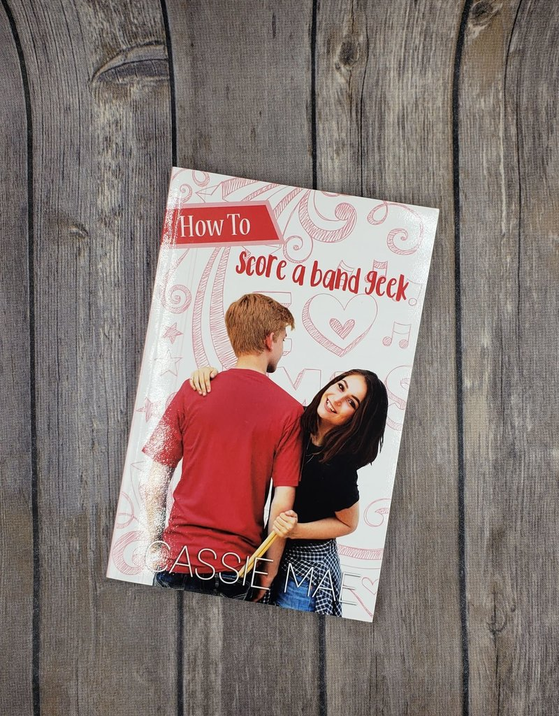 Score A Band Geek, #2 by Cassie Mae