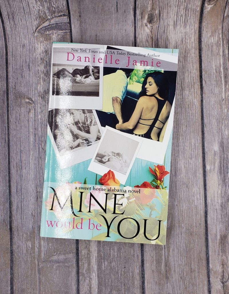 Mine Would be You, #1 by Danielle Jamie